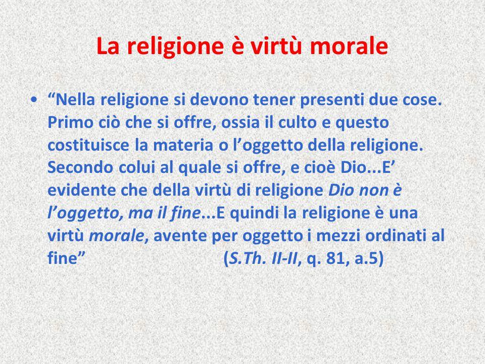 """La religione è virtù morale """"Nella religione si devono tener presenti due cose. Primo ciò che si offre, ossia il culto e questo costituisce la materia"""