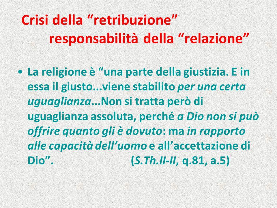 """Crisi della """"retribuzione"""" responsabilità della """"relazione"""" La religione è """"una parte della giustizia. E in essa il giusto...viene stabilito per una c"""