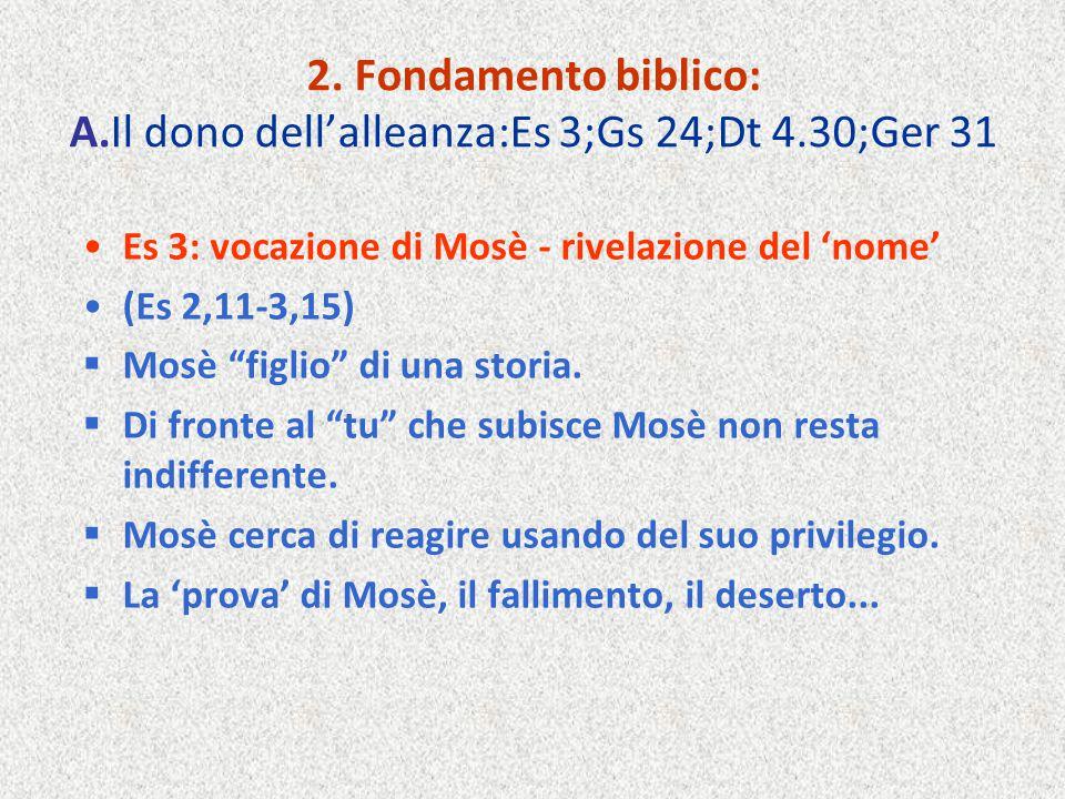 """2. Fondamento biblico: A.Il dono dell'alleanza:Es 3;Gs 24;Dt 4.30;Ger 31 Es 3: vocazione di Mosè - rivelazione del 'nome' (Es 2,11-3,15)  Mosè """"figli"""