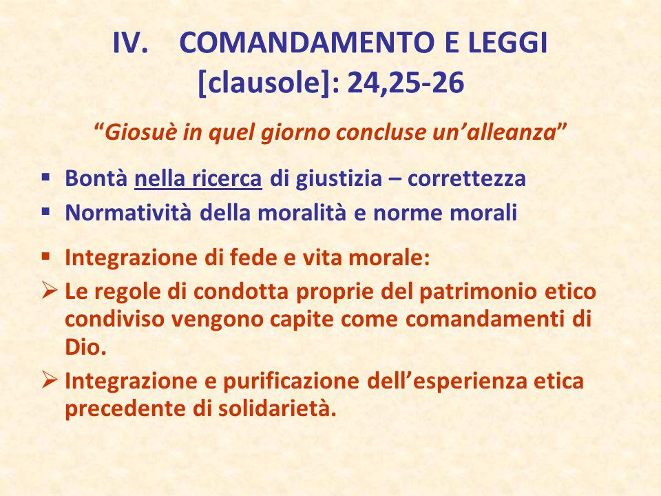 """IV. COMANDAMENTO E LEGGI [clausole]: 24,25-26 """"Giosuè in quel giorno concluse un'alleanza""""  Bontà nella ricerca di giustizia – correttezza  Normativ"""