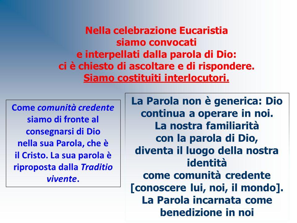 Nella celebrazione Eucaristia siamo convocati e interpellati dalla parola di Dio: ci è chiesto di ascoltare e di rispondere. Siamo costituiti interloc