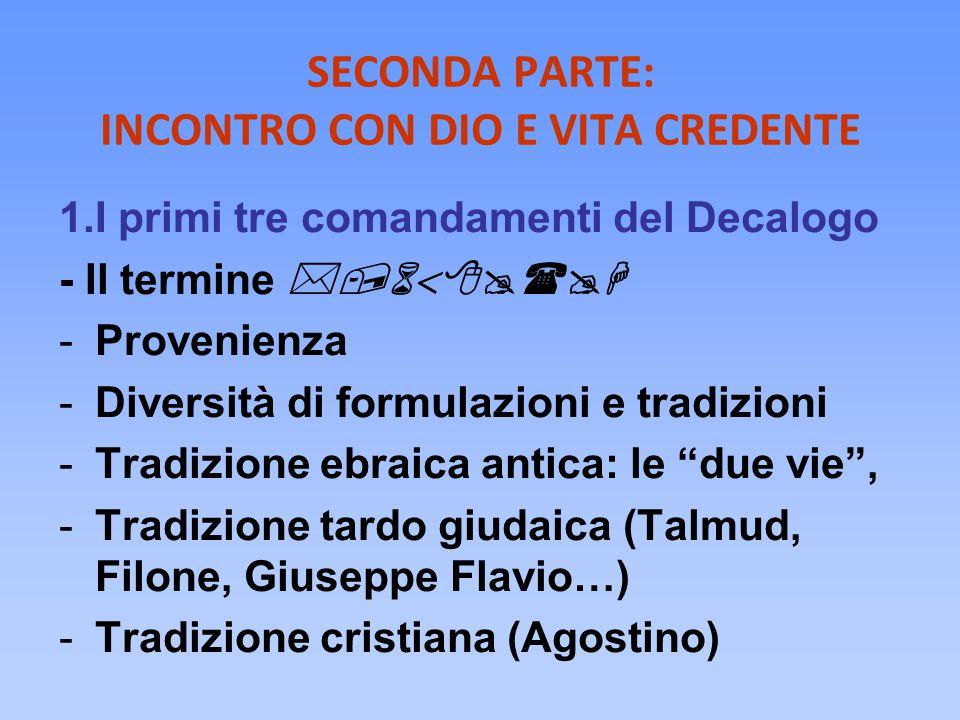 SECONDA PARTE: INCONTRO CON DIO E VITA CREDENTE 1.I primi tre comandamenti del Decalogo - Il termine  -Provenienza -Diversità di formulazioni