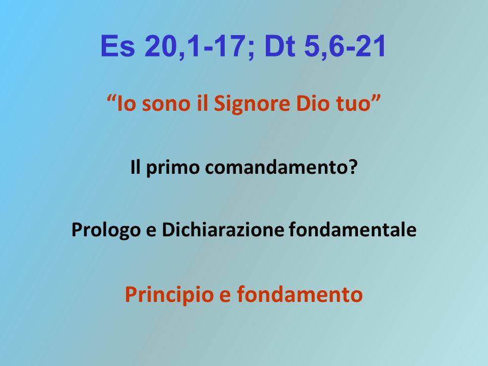 """Es 20,1-17; Dt 5,6-21 """"Io sono il Signore Dio tuo"""" Il primo comandamento? Prologo e Dichiarazione fondamentale Principio e fondamento"""
