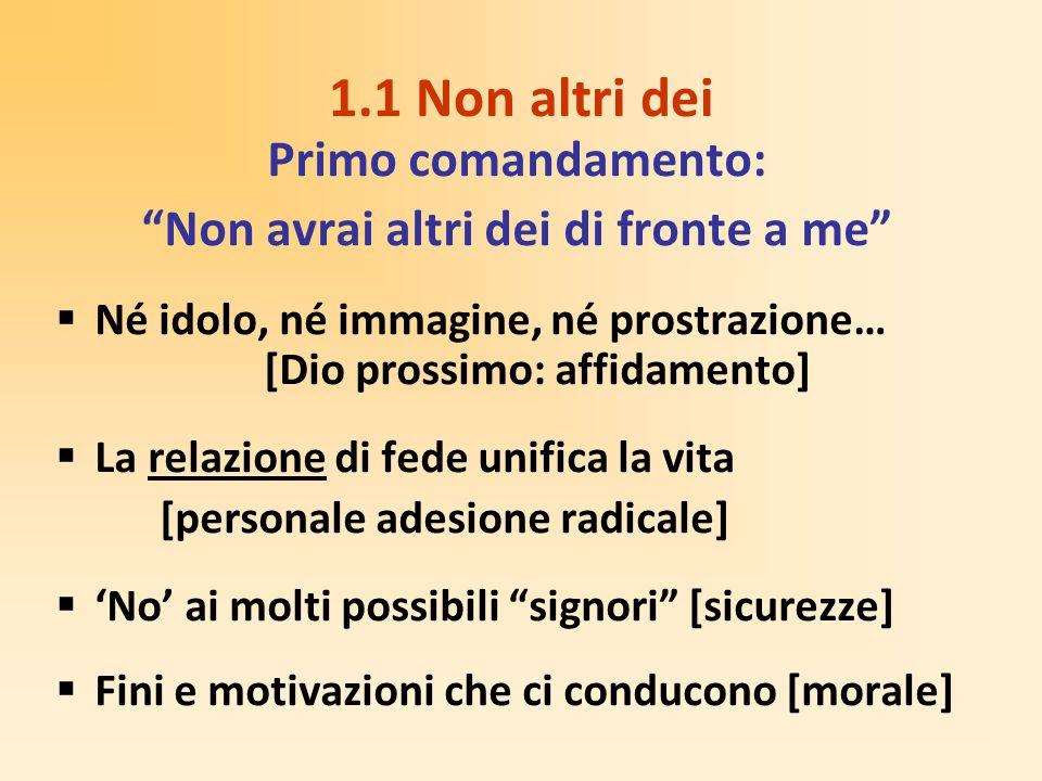 """1.1 Non altri dei Primo comandamento: """"Non avrai altri dei di fronte a me""""  Né idolo, né immagine, né prostrazione… [Dio prossimo: affidamento]  La"""