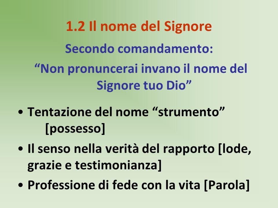 """1.2 Il nome del Signore Secondo comandamento: """"Non pronuncerai invano il nome del Signore tuo Dio"""" Tentazione del nome """"strumento"""" [possesso] Il senso"""