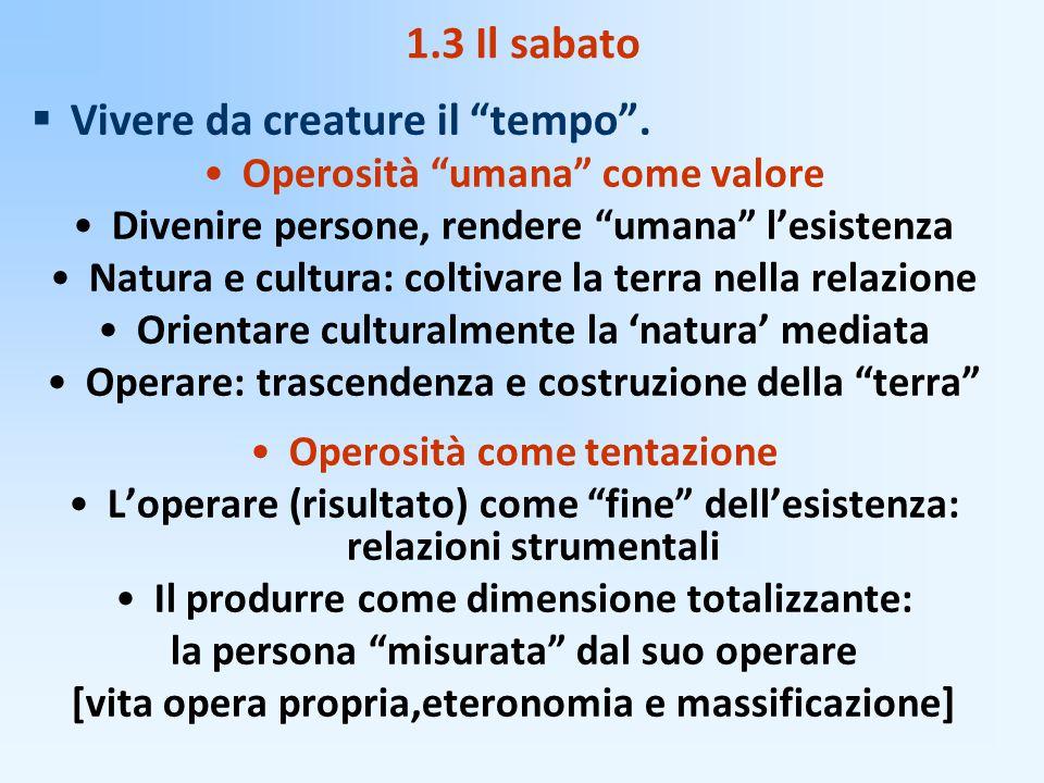 """1.3 Il sabato  Vivere da creature il """"tempo"""". Operosità """"umana"""" come valore Divenire persone, rendere """"umana"""" l'esistenza Natura e cultura: coltivare"""