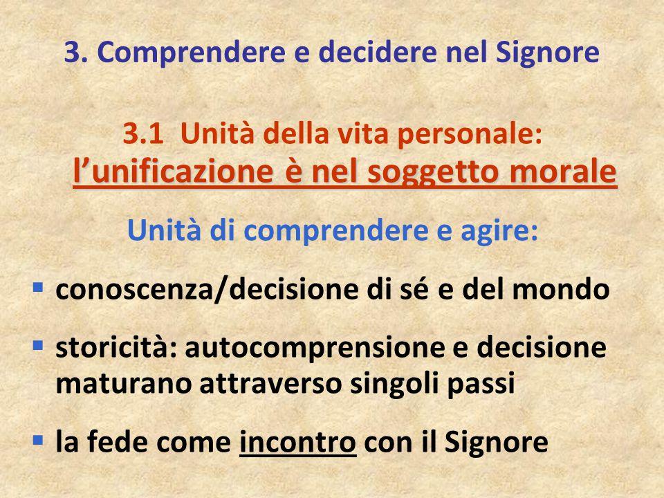 3. Comprendere e decidere nel Signore l'unificazione è nel soggetto morale 3.1 Unità della vita personale: l'unificazione è nel soggetto morale Unità
