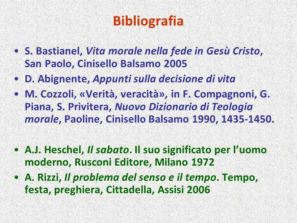 Bibliografia S. Bastianel, Vita morale nella fede in Gesù Cristo, San Paolo, Cinisello Balsamo 2005 D. Abignente, Appunti sulla decisione di vita M. C