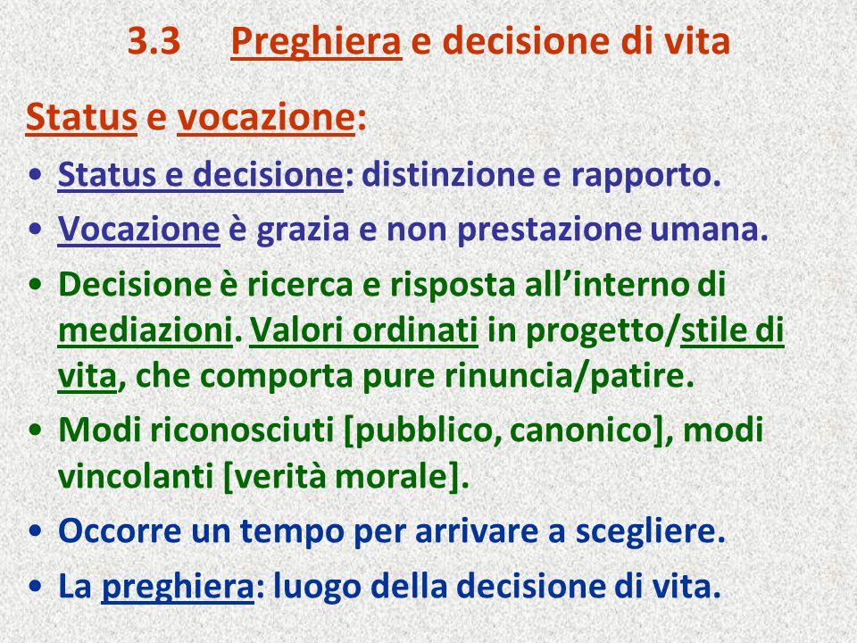 3.3 Preghiera e decisione di vita Status e vocazione: Status e decisione: distinzione e rapporto. Vocazione è grazia e non prestazione umana. Decision