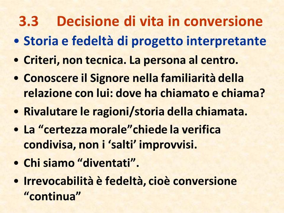 3.3 Decisione di vita in conversione Storia e fedeltà di progetto interpretante Criteri, non tecnica. La persona al centro. Conoscere il Signore nella