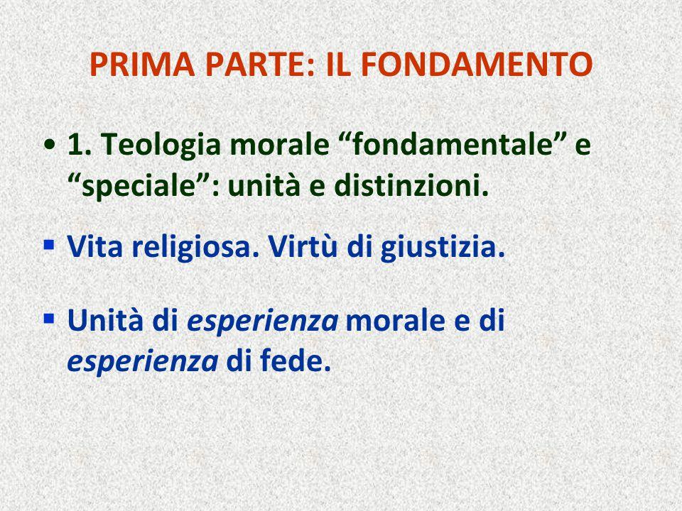 """PRIMA PARTE: IL FONDAMENTO 1. Teologia morale """"fondamentale"""" e """"speciale"""": unità e distinzioni.  Vita religiosa. Virtù di giustizia.  Unità di esper"""