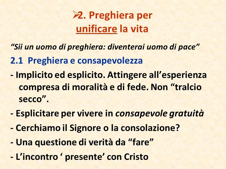 """ 2. Preghiera per unificare la vita """"Sii un uomo di preghiera: diventerai uomo di pace"""" 2.1 Preghiera e consapevolezza - Implicito ed esplicito. Atti"""