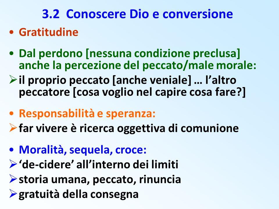 3.2 Conoscere Dio e conversione Gratitudine Dal perdono [nessuna condizione preclusa] anche la percezione del peccato/male morale:  il proprio peccat