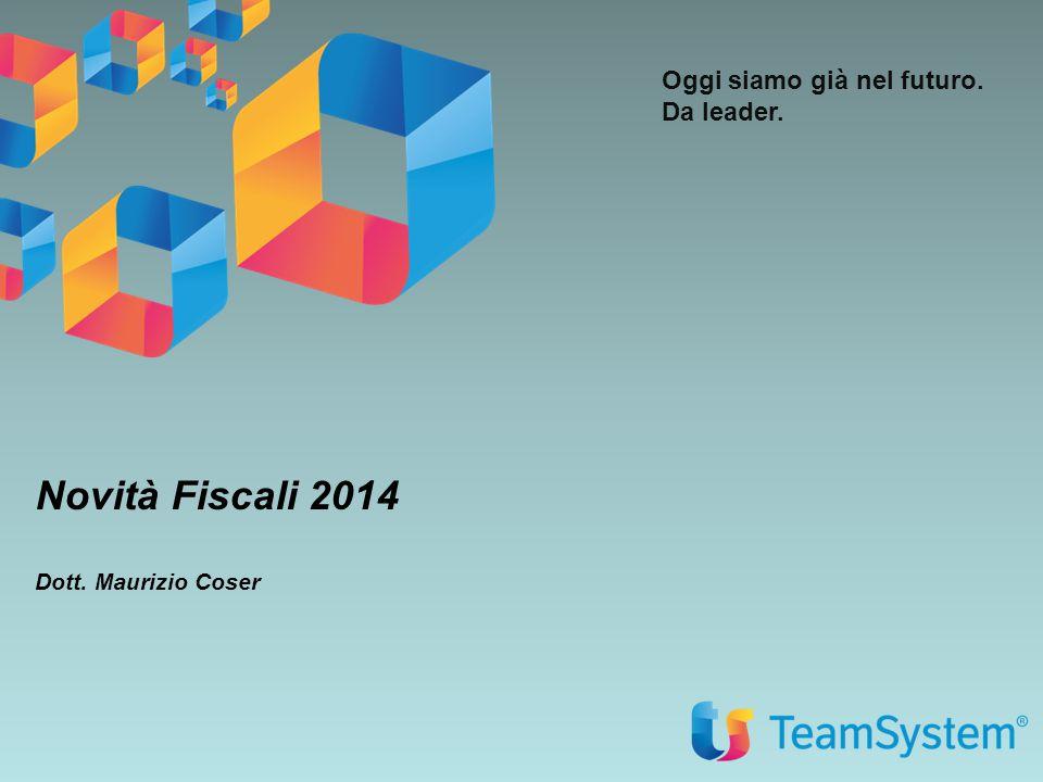 Oggi siamo già nel futuro. Da leader. Novità Fiscali 2014 Dott. Maurizio Coser