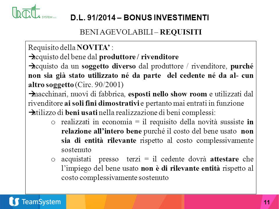 11 D.L. 91/2014 – BONUS INVESTIMENTI BENI AGEVOLABILI – REQUISITI Requisito della NOVITA' :  acquisto del bene dal produttore / rivenditore  acquist