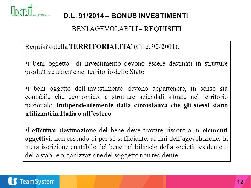 12 D.L. 91/2014 – BONUS INVESTIMENTI BENI AGEVOLABILI – REQUISITI Requisito della TERRITORIALITA' (Circ. 90/2001): i beni oggetto di investimento devo