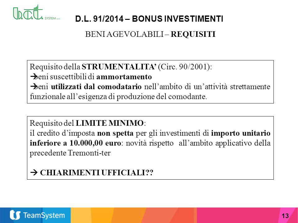13 D.L. 91/2014 – BONUS INVESTIMENTI BENI AGEVOLABILI – REQUISITI Requisito della STRUMENTALITA' (Circ. 90/2001):  beni suscettibili di ammortamento