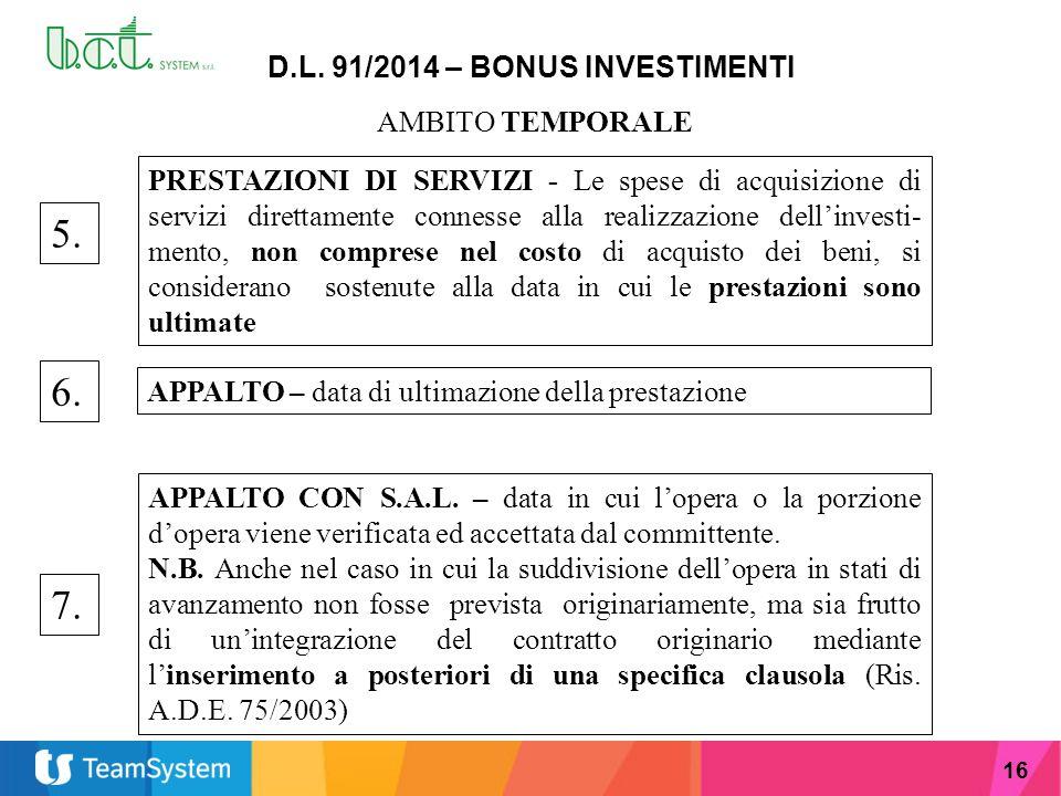 16 D.L. 91/2014 – BONUS INVESTIMENTI AMBITO TEMPORALE 5. PRESTAZIONI DI SERVIZI - Le spese di acquisizione di servizi direttamente connesse alla reali