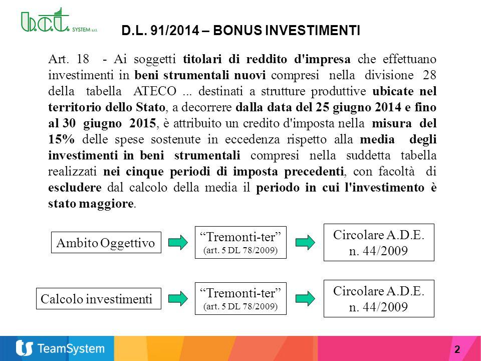 2 D.L. 91/2014 – BONUS INVESTIMENTI Art. 18 - Ai soggetti titolari di reddito d'impresa che effettuano investimenti in beni strumentali nuovi compresi