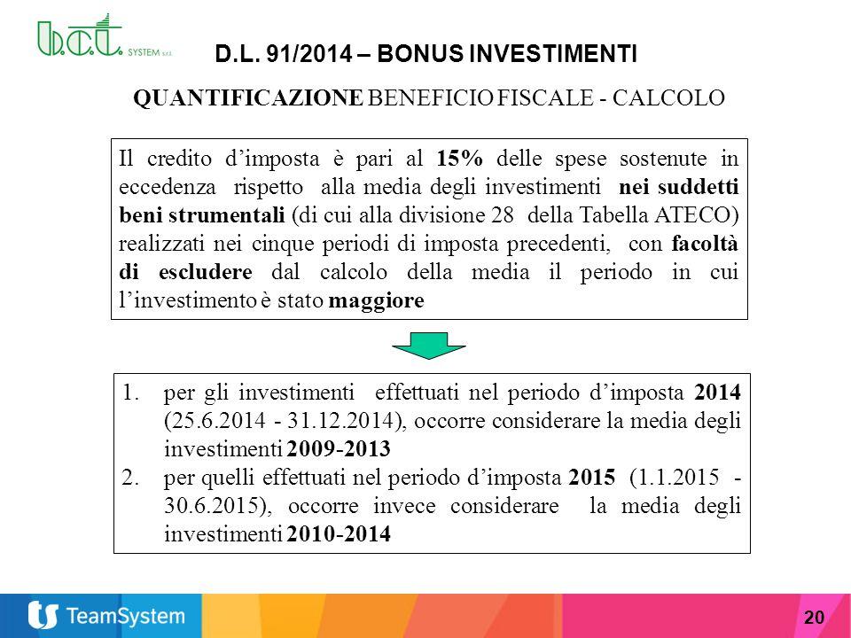 20 D.L. 91/2014 – BONUS INVESTIMENTI QUANTIFICAZIONE BENEFICIO FISCALE - CALCOLO Il credito d'imposta è pari al 15% delle spese sostenute in eccedenza