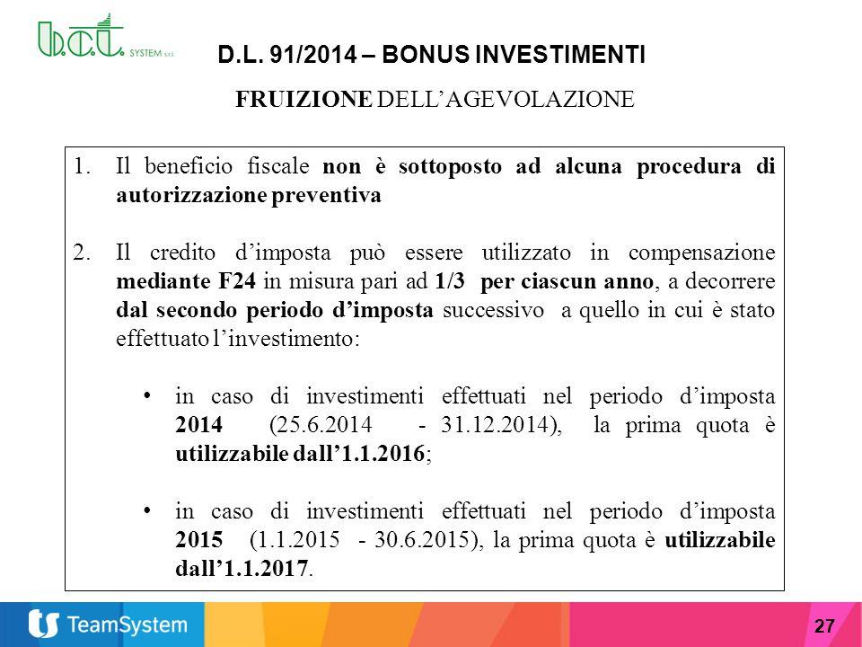 27 D.L. 91/2014 – BONUS INVESTIMENTI FRUIZIONE DELL'AGEVOLAZIONE 1.Il beneficio fiscale non è sottoposto ad alcuna procedura di autorizzazione prevent