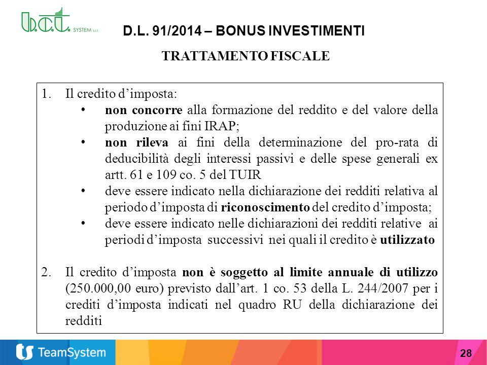 28 D.L. 91/2014 – BONUS INVESTIMENTI TRATTAMENTO FISCALE 1.Il credito d'imposta: non concorre alla formazione del reddito e del valore della produzion