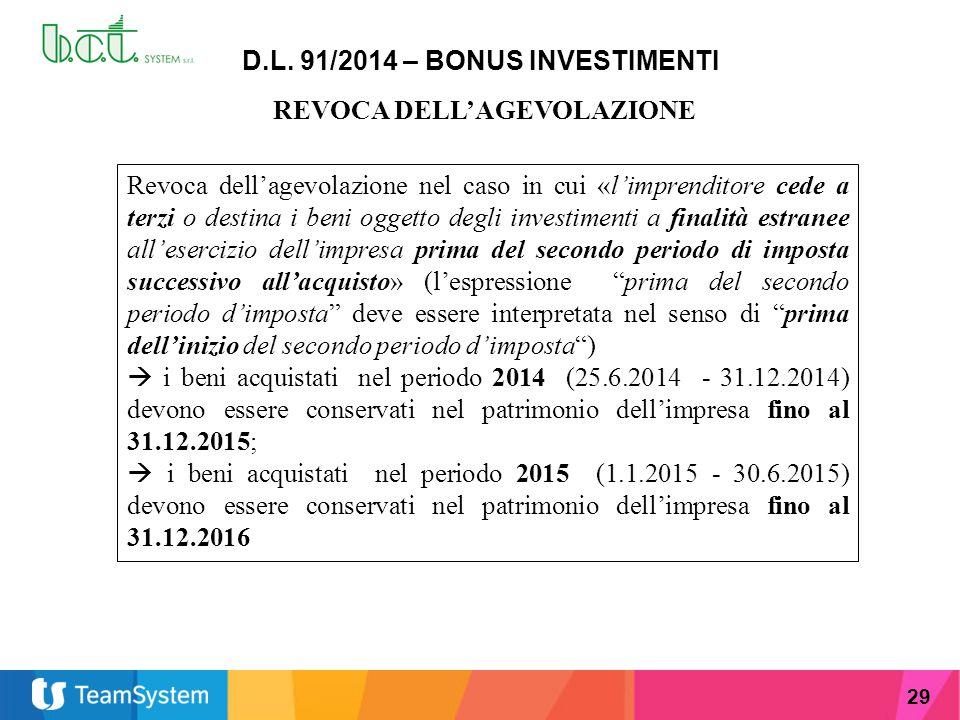 29 D.L. 91/2014 – BONUS INVESTIMENTI REVOCA DELL'AGEVOLAZIONE Revoca dell'agevolazione nel caso in cui «l'imprenditore cede a terzi o destina i beni o