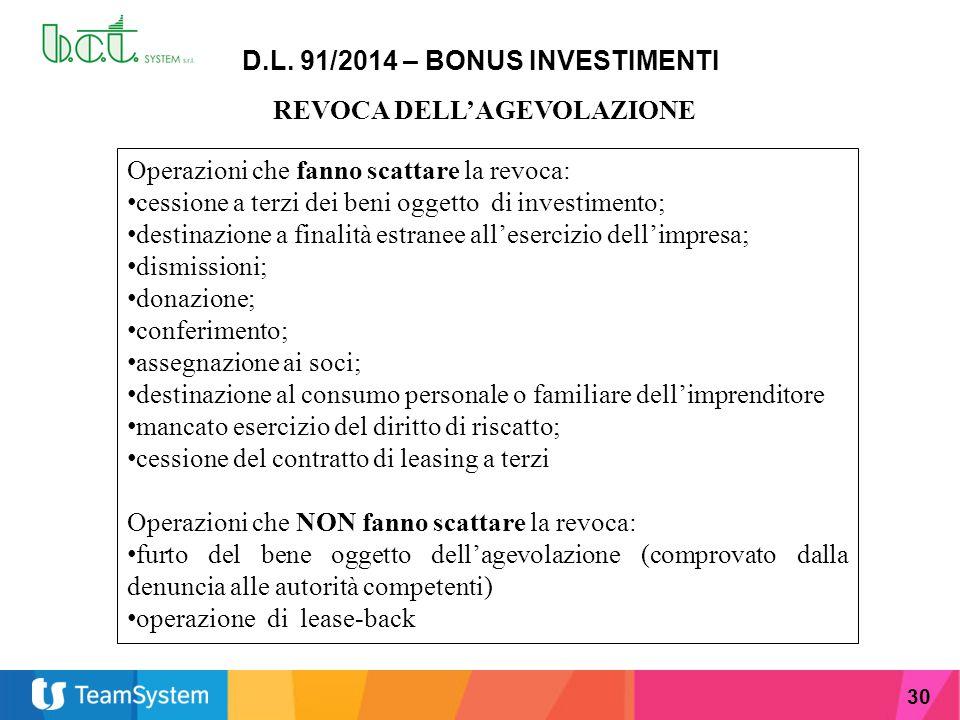 30 D.L. 91/2014 – BONUS INVESTIMENTI REVOCA DELL'AGEVOLAZIONE Operazioni che fanno scattare la revoca: cessione a terzi dei beni oggetto di investimen