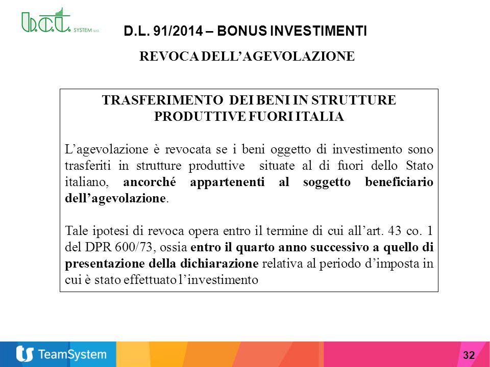 32 D.L. 91/2014 – BONUS INVESTIMENTI REVOCA DELL'AGEVOLAZIONE TRASFERIMENTO DEI BENI IN STRUTTURE PRODUTTIVE FUORI ITALIA L'agevolazione è revocata se