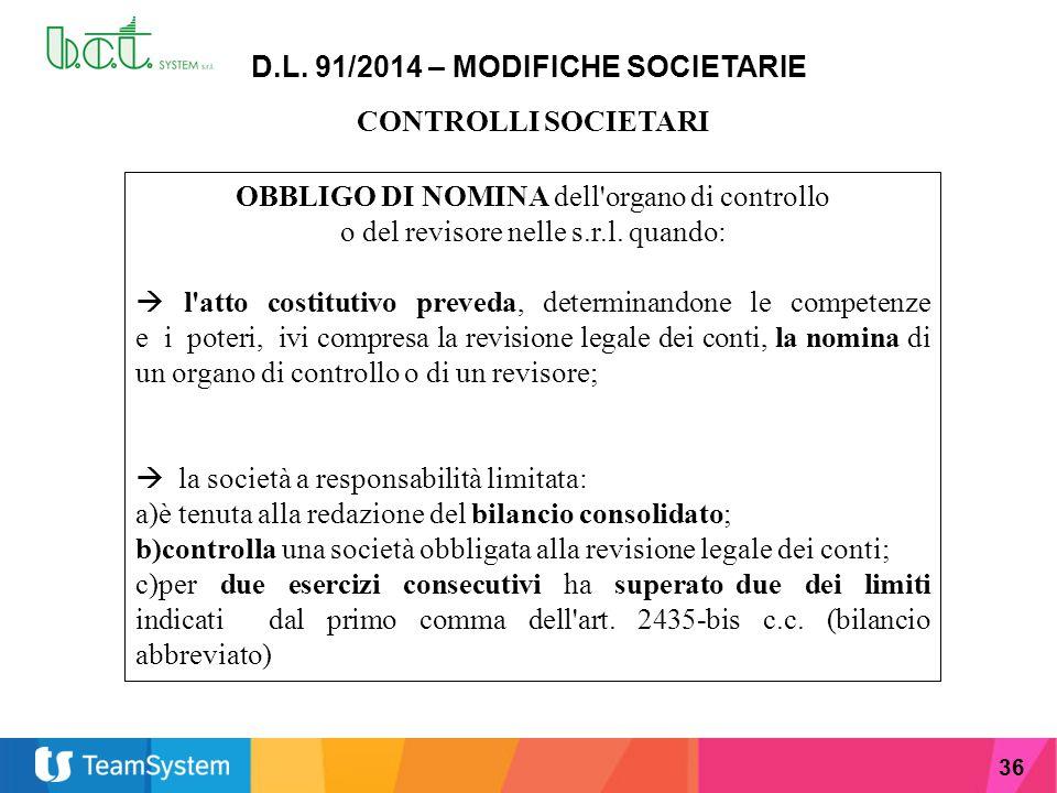 36 D.L. 91/2014 – MODIFICHE SOCIETARIE CONTROLLI SOCIETARI OBBLIGO DI NOMINA dell'organo di controllo o del revisore nelle s.r.l. quando:  l'atto cos