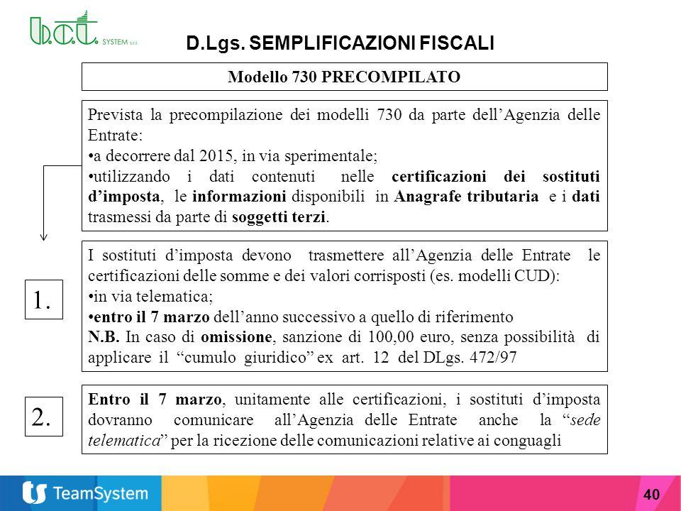 40 D.Lgs. SEMPLIFICAZIONI FISCALI Modello 730 PRECOMPILATO Prevista la precompilazione dei modelli 730 da parte dell'Agenzia delle Entrate: a decorrer