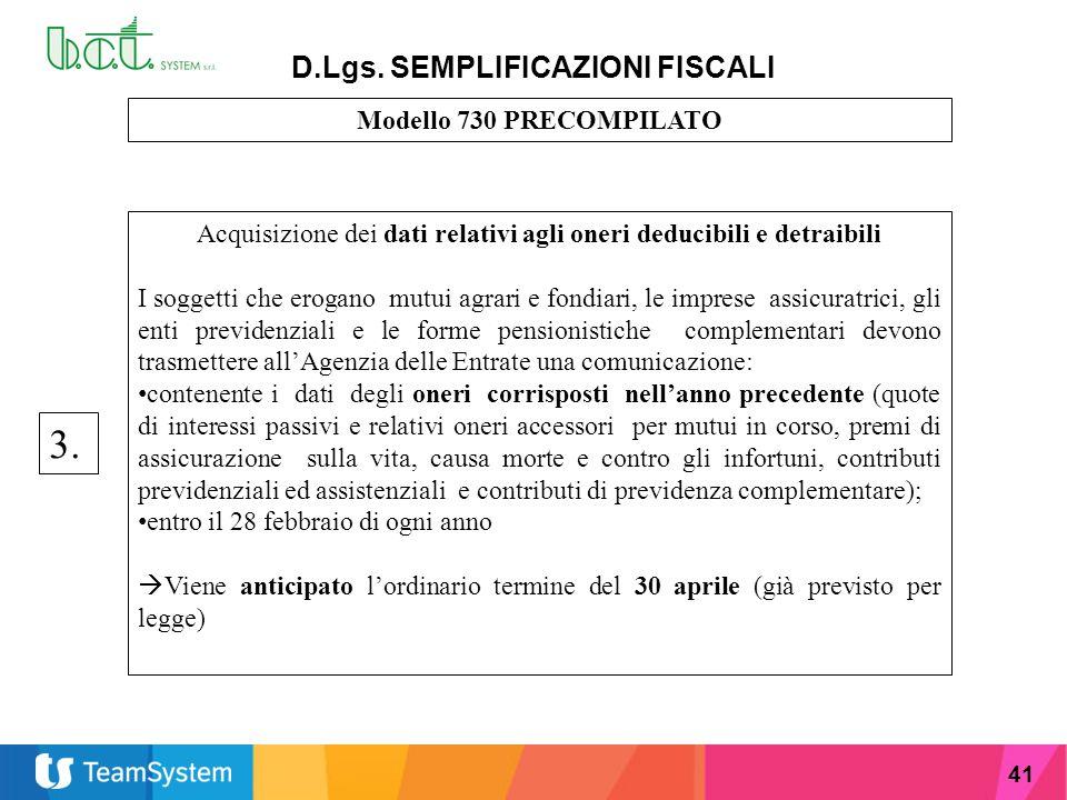 41 D.Lgs. SEMPLIFICAZIONI FISCALI Modello 730 PRECOMPILATO Acquisizione dei dati relativi agli oneri deducibili e detraibili I soggetti che erogano mu