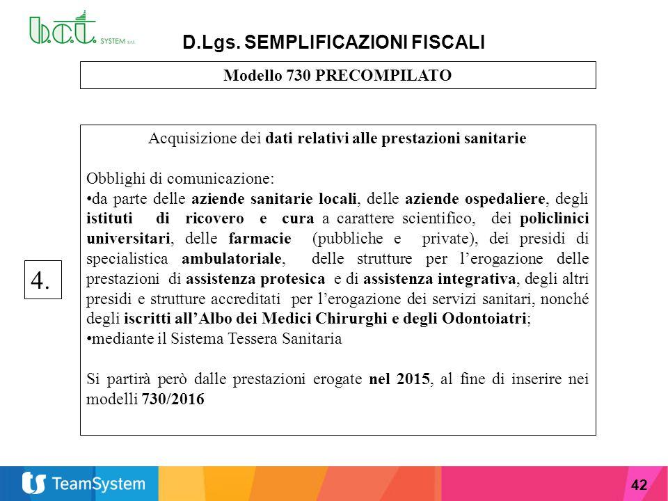 42 D.Lgs. SEMPLIFICAZIONI FISCALI Modello 730 PRECOMPILATO Acquisizione dei dati relativi alle prestazioni sanitarie Obblighi di comunicazione: da par