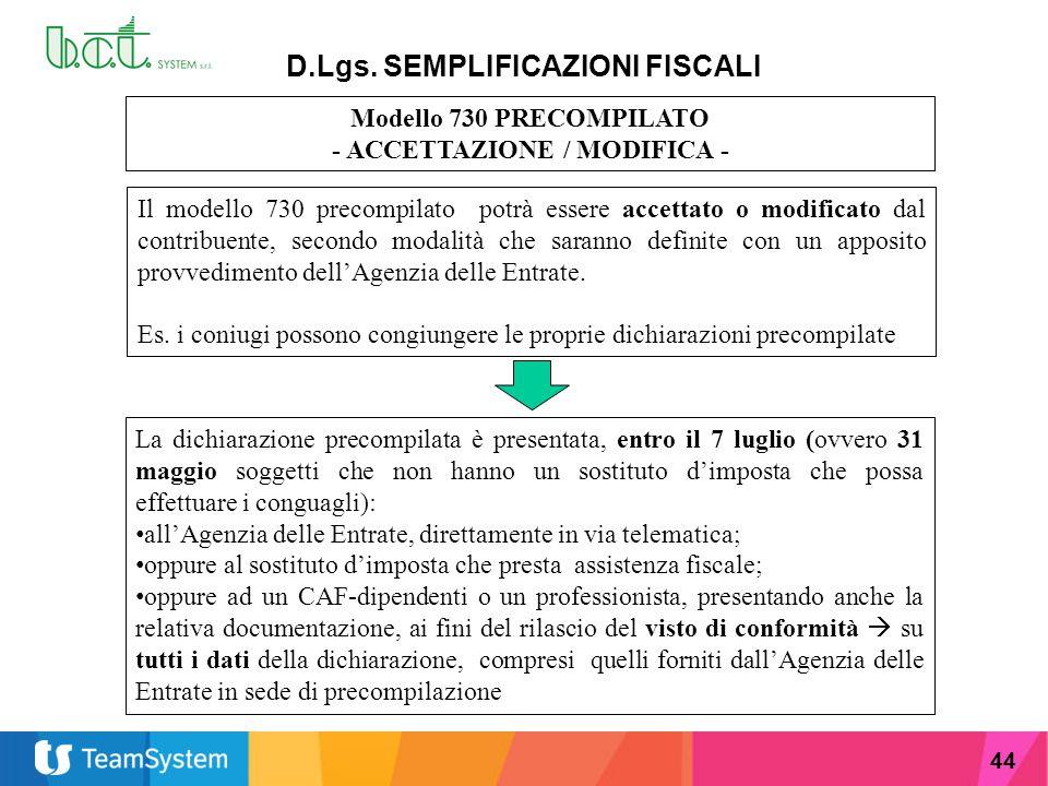 44 D.Lgs. SEMPLIFICAZIONI FISCALI Modello 730 PRECOMPILATO - ACCETTAZIONE / MODIFICA - Il modello 730 precompilato potrà essere accettato o modificato