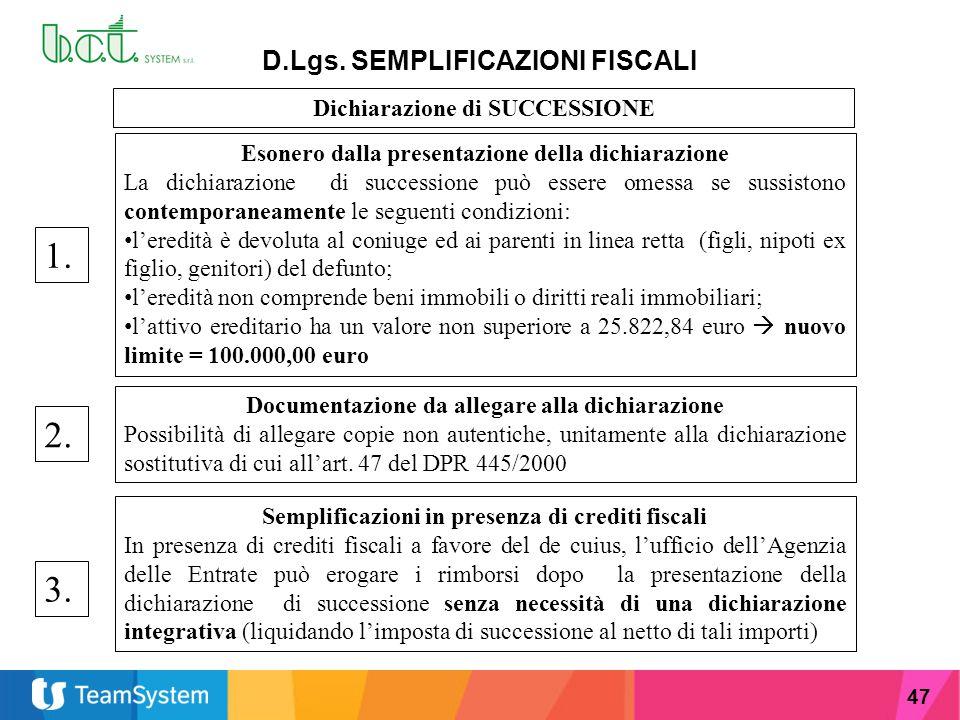 47 D.Lgs. SEMPLIFICAZIONI FISCALI Dichiarazione di SUCCESSIONE Esonero dalla presentazione della dichiarazione La dichiarazione di successione può ess