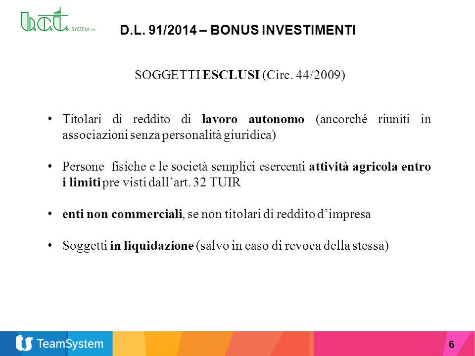6 D.L. 91/2014 – BONUS INVESTIMENTI SOGGETTI ESCLUSI (Circ. 44/2009) Titolari di reddito di lavoro autonomo (ancorché riuniti in associazioni senza pe