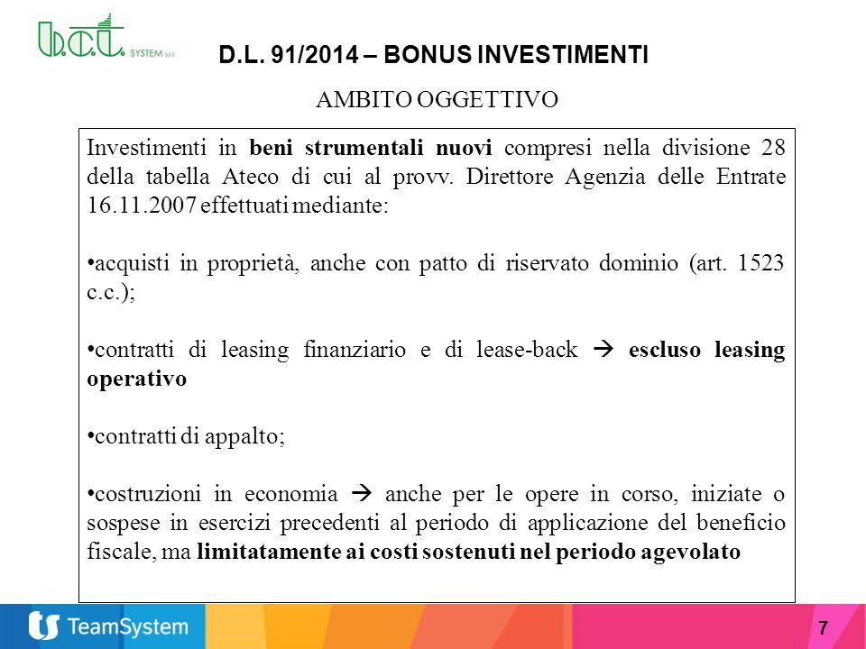 7 D.L. 91/2014 – BONUS INVESTIMENTI AMBITO OGGETTIVO Investimenti in beni strumentali nuovi compresi nella divisione 28 della tabella Ateco di cui al