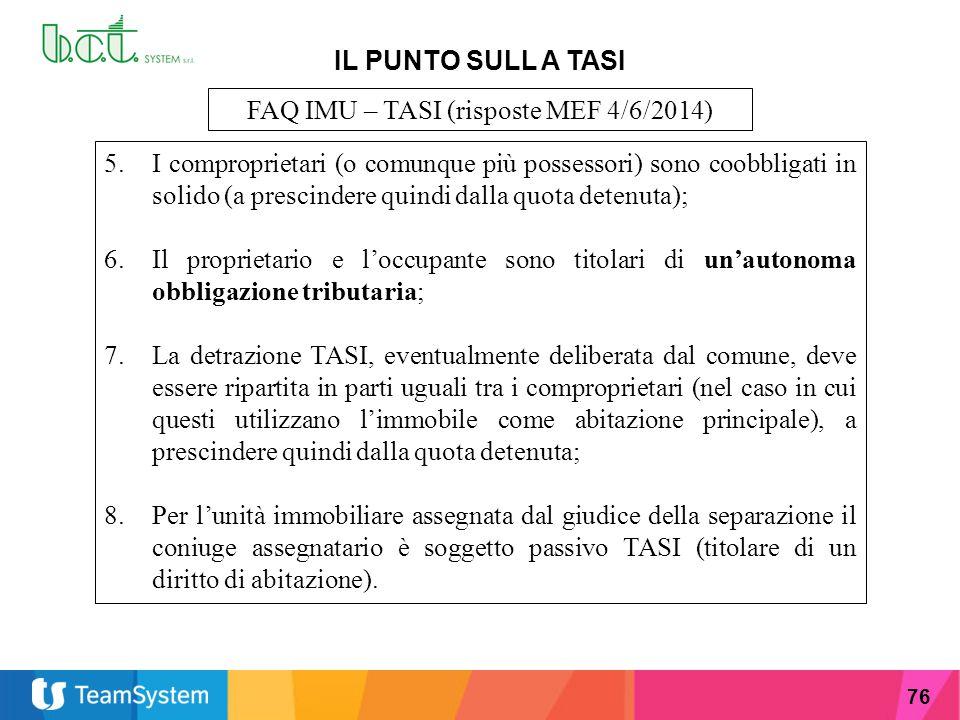 76 IL PUNTO SULL A TASI FAQ IMU – TASI (risposte MEF 4/6/2014) 5.I comproprietari (o comunque più possessori) sono coobbligati in solido (a prescinder