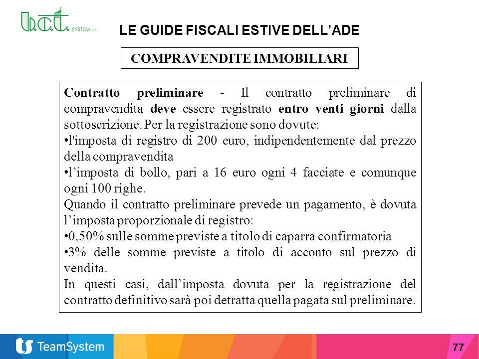 77 LE GUIDE FISCALI ESTIVE DELL'ADE COMPRAVENDITE IMMOBILIARI Contratto preliminare - Il contratto preliminare di compravendita deve essere registrato