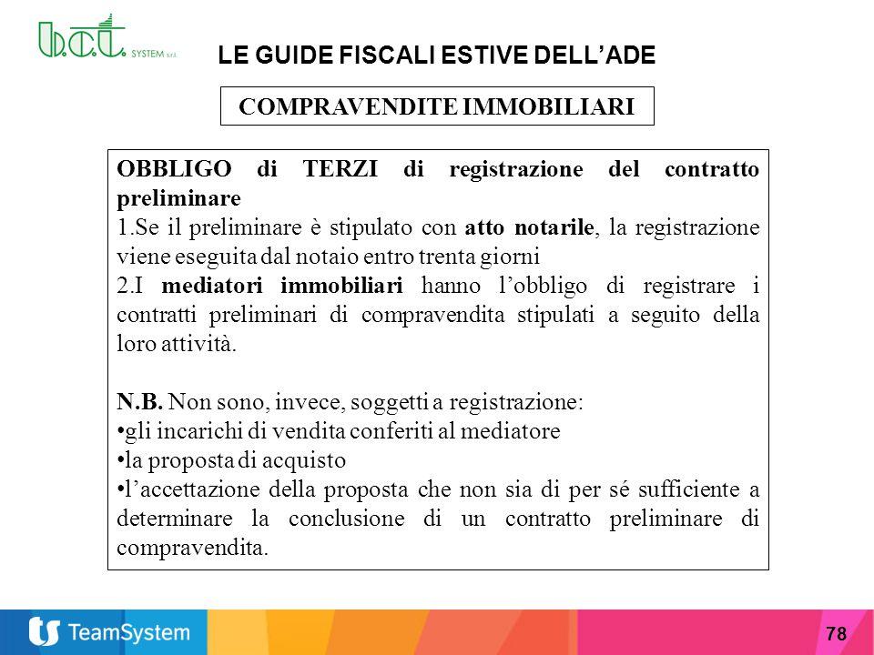 78 LE GUIDE FISCALI ESTIVE DELL'ADE COMPRAVENDITE IMMOBILIARI OBBLIGO di TERZI di registrazione del contratto preliminare 1.Se il preliminare è stipul