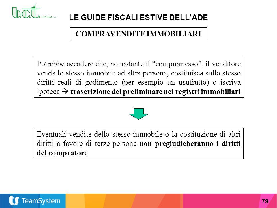 """79 LE GUIDE FISCALI ESTIVE DELL'ADE COMPRAVENDITE IMMOBILIARI Potrebbe accadere che, nonostante il """"compromesso"""", il venditore venda lo stesso immobil"""
