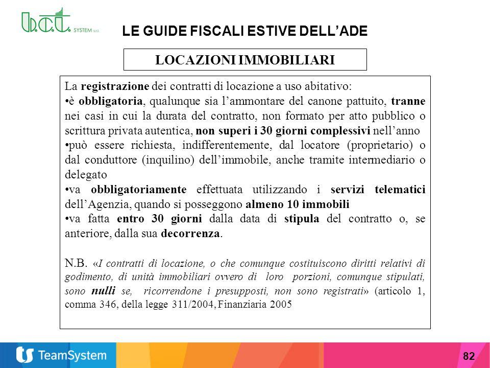 82 LE GUIDE FISCALI ESTIVE DELL'ADE LOCAZIONI IMMOBILIARI La registrazione dei contratti di locazione a uso abitativo: è obbligatoria, qualunque sia l