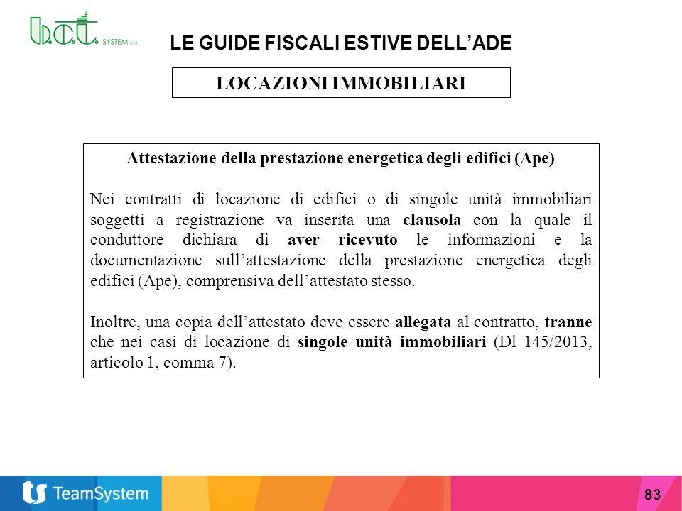 83 LE GUIDE FISCALI ESTIVE DELL'ADE LOCAZIONI IMMOBILIARI Attestazione della prestazione energetica degli edifici (Ape) Nei contratti di locazione di