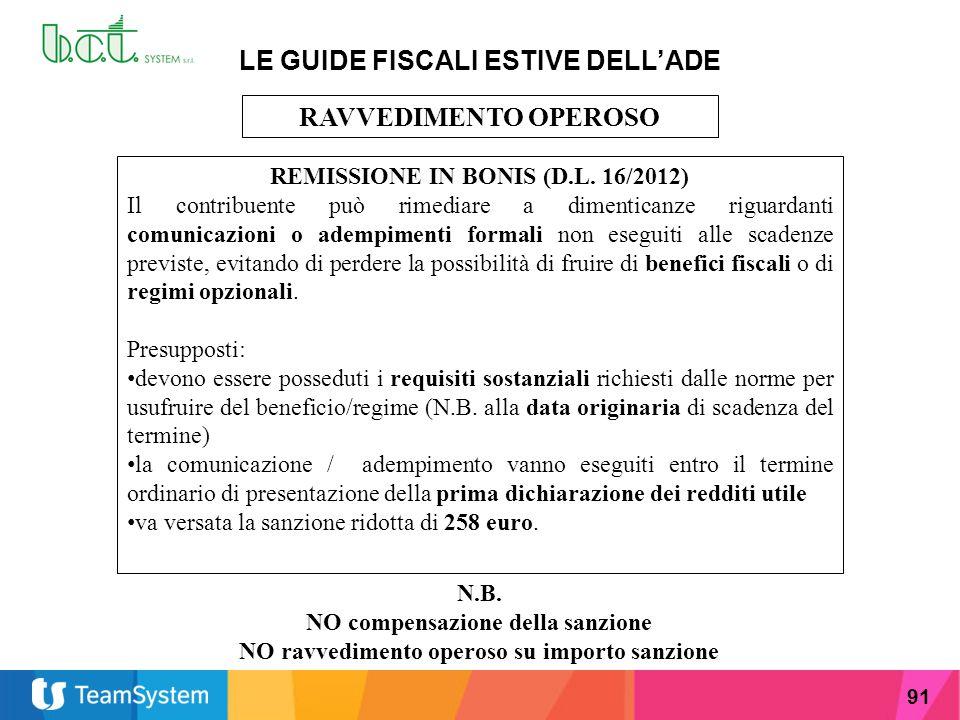 91 LE GUIDE FISCALI ESTIVE DELL'ADE RAVVEDIMENTO OPEROSO REMISSIONE IN BONIS (D.L. 16/2012) Il contribuente può rimediare a dimenticanze riguardanti c
