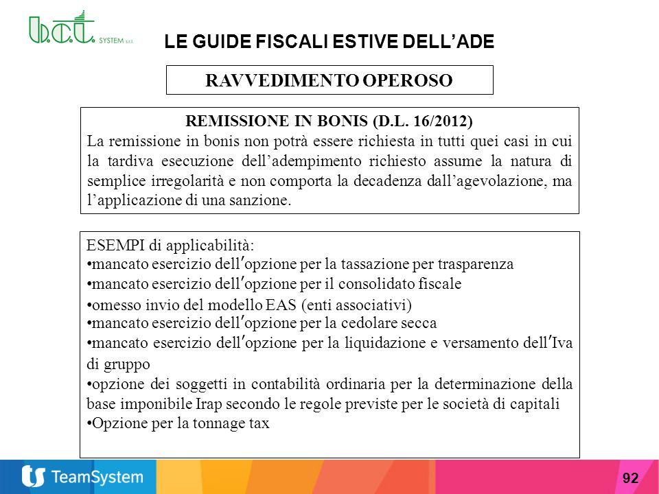 92 LE GUIDE FISCALI ESTIVE DELL'ADE RAVVEDIMENTO OPEROSO REMISSIONE IN BONIS (D.L. 16/2012) La remissione in bonis non potrà essere richiesta in tutti