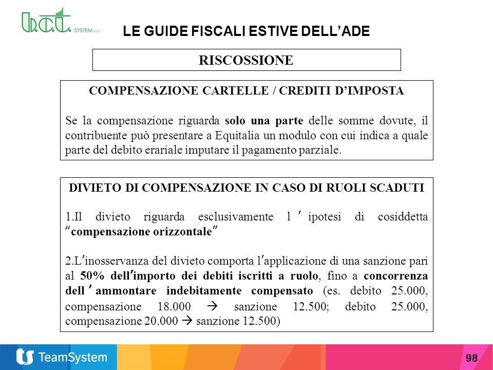 98 LE GUIDE FISCALI ESTIVE DELL'ADE RISCOSSIONE COMPENSAZIONE CARTELLE / CREDITI D'IMPOSTA Se la compensazione riguarda solo una parte delle somme dov