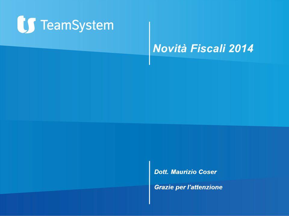 Novità Fiscali 2014 Dott. Maurizio Coser Grazie per l'attenzione