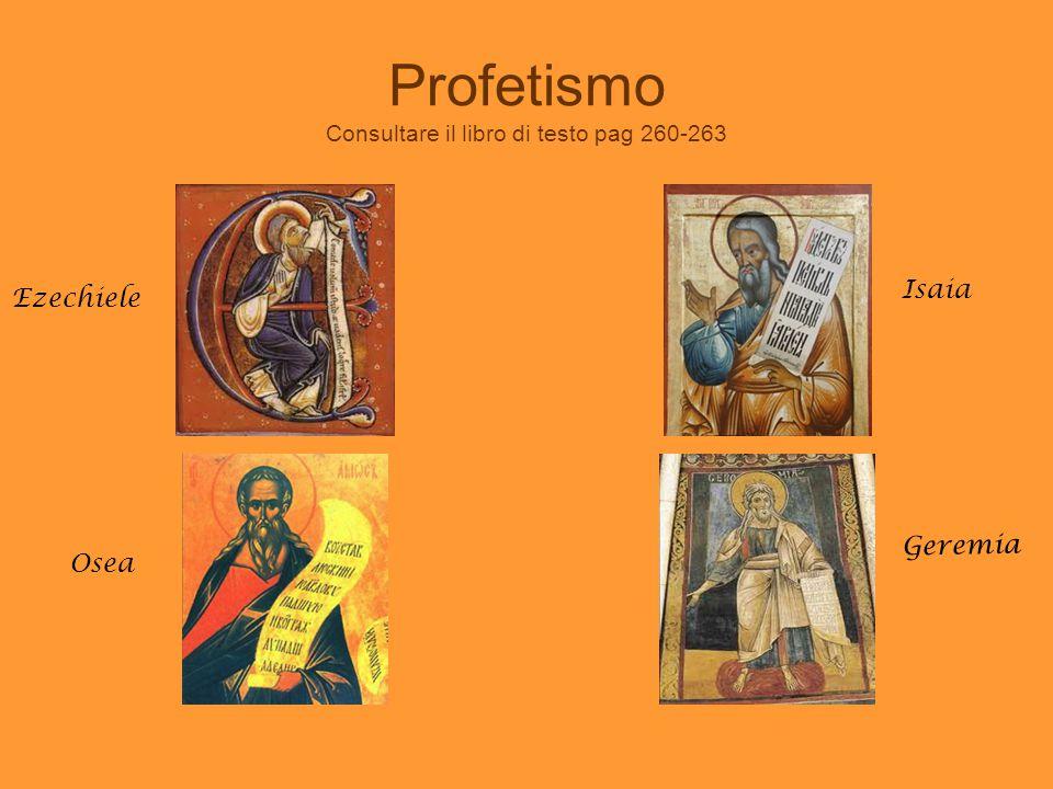 Profetismo Consultare il libro di testo pag 260-263 Ezechiele Isaia Osea Geremia