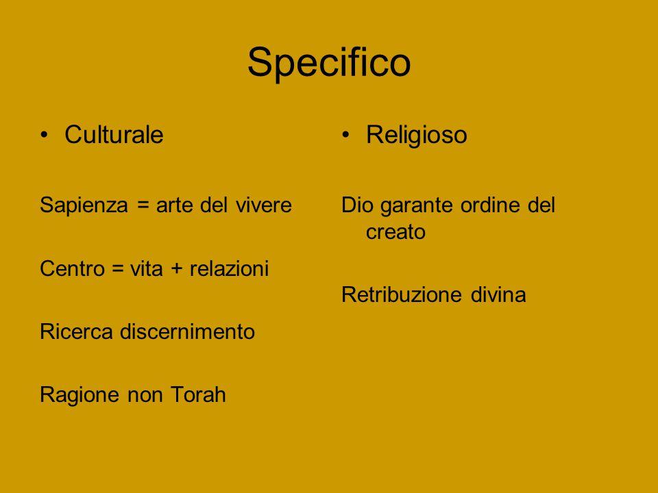 Specifico Culturale Sapienza = arte del vivere Centro = vita + relazioni Ricerca discernimento Ragione non Torah Religioso Dio garante ordine del creato Retribuzione divina