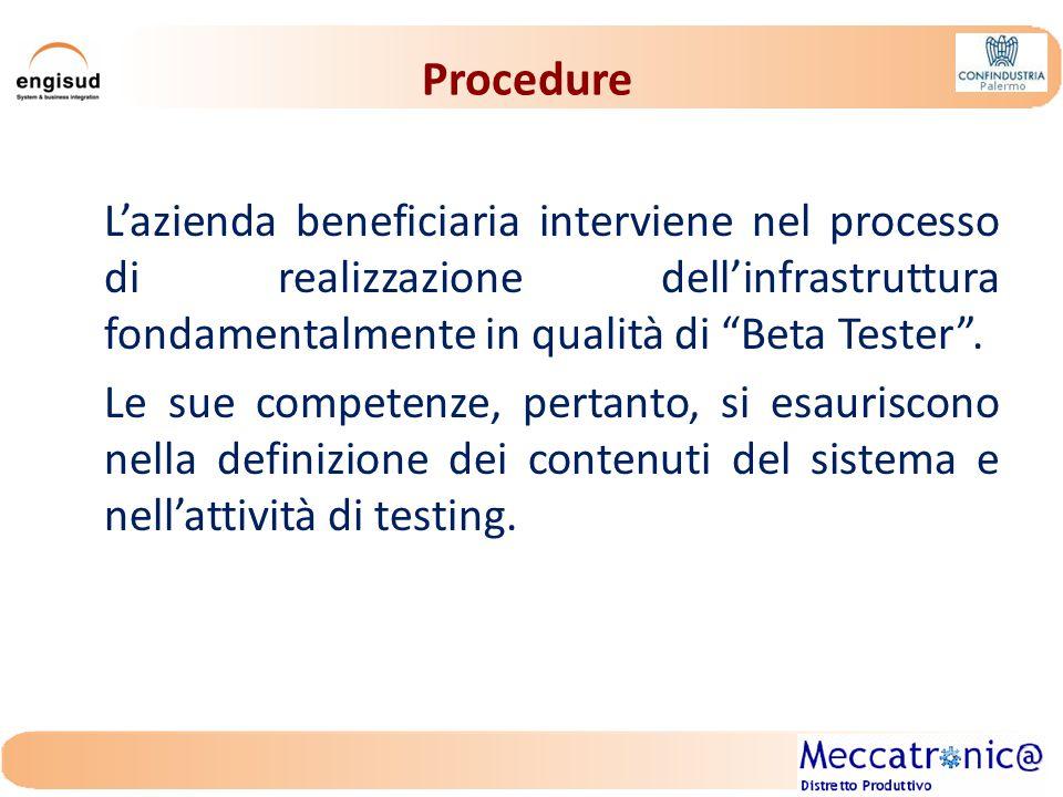 Procedure L'azienda beneficiaria interviene nel processo di realizzazione dell'infrastruttura fondamentalmente in qualità di Beta Tester .